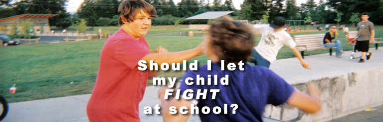 Should I let my child fight at school?