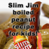 Slim Jim boiled peanut recipe for kids