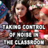 Managing classroom noise level with common sense